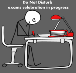 do not disturb, exams celebration in progress